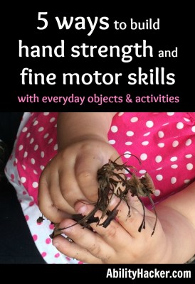 5 ways to build hand strength and fine motor skills with everyday objects and activities