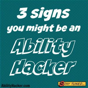 3 Signs you might be an ability hacker