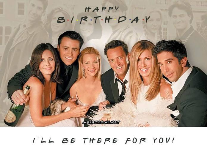 Friends I'll Be There For You Birthday