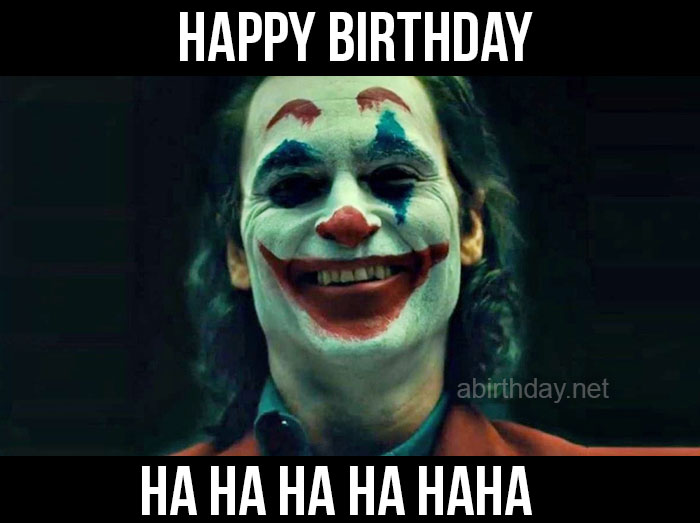Happy Birthday Joker Haha
