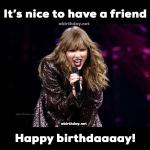 Its nice to have a friend Taylor Swift birthday-meme