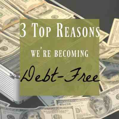 Our Top 3 Reasons for Becoming Debt-Free