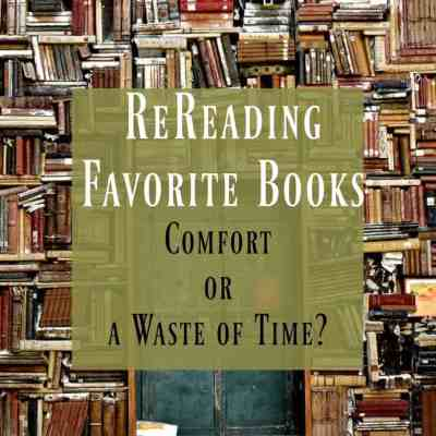 Rereading Favorite Books ~ Comfort or a Waste of Time?