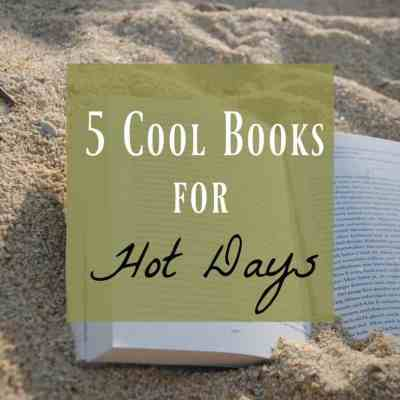 5 Cool Books for Hot Summer Days!