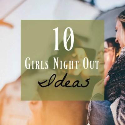 Girls Night Out Ideas ~ 10 Interesting & Fun Ideas
