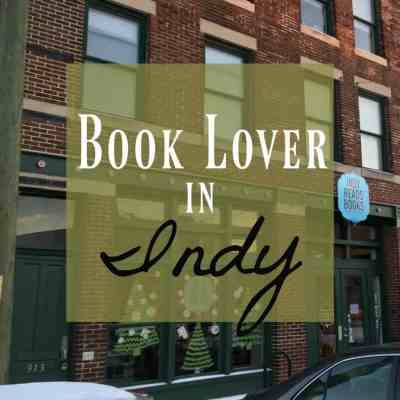 A Book Lover in Indianapolis ~ What you Need to Know