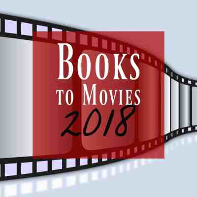 Books to Movies 2018 ~ What You'll Want to Read Now