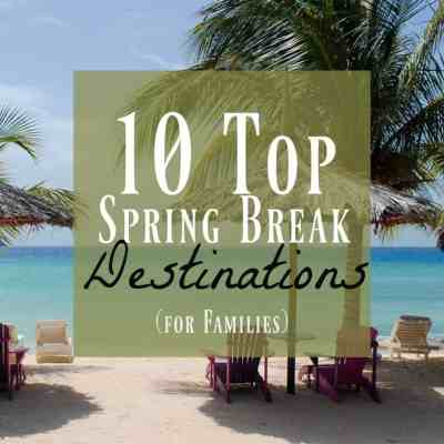 Top 10 Spring Break Ideas You Need to Visit