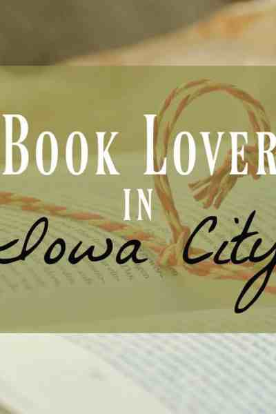A Book Lover in Iowa City ~ What You Need to Know