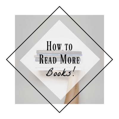 How to Read More Books & Crush your Reading Goals