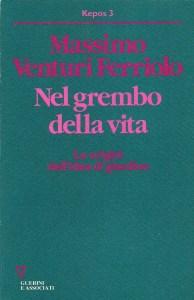 Massimo Venturi Feriolo, Nel grembo della vita