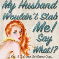 My Husband Wouldn't Stab Me!!!