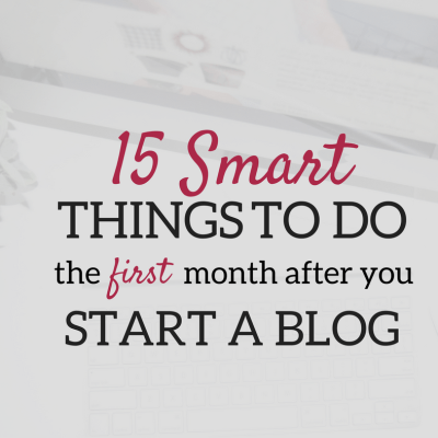 15 Smart Things To Do the 1st Month After Starting a Blog