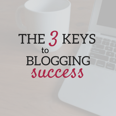 The 3 Keys to Blogging Success
