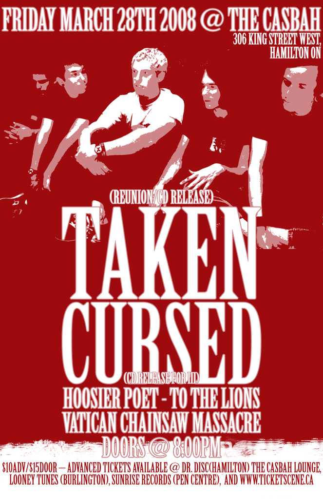 Cursed album release & Taken reunion show, Match 28th 2008. Featuring To the Lions, Hoosier Poet and Vatican Chainsaw Massacre