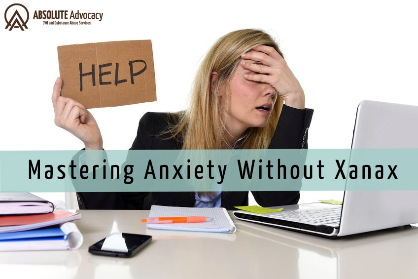 Mastering Anxiety After A Xanax Addiction Absolute Advocacy