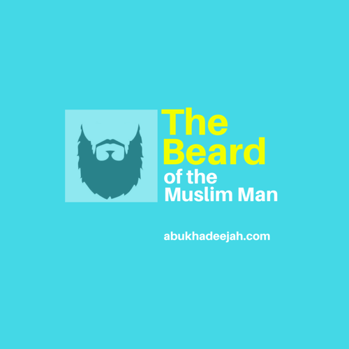 The Beard of the Muslim Man in Light of the Quran, the Sunnah and the Early Scholars