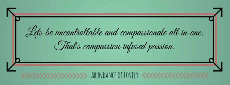 Compassion infused Passion