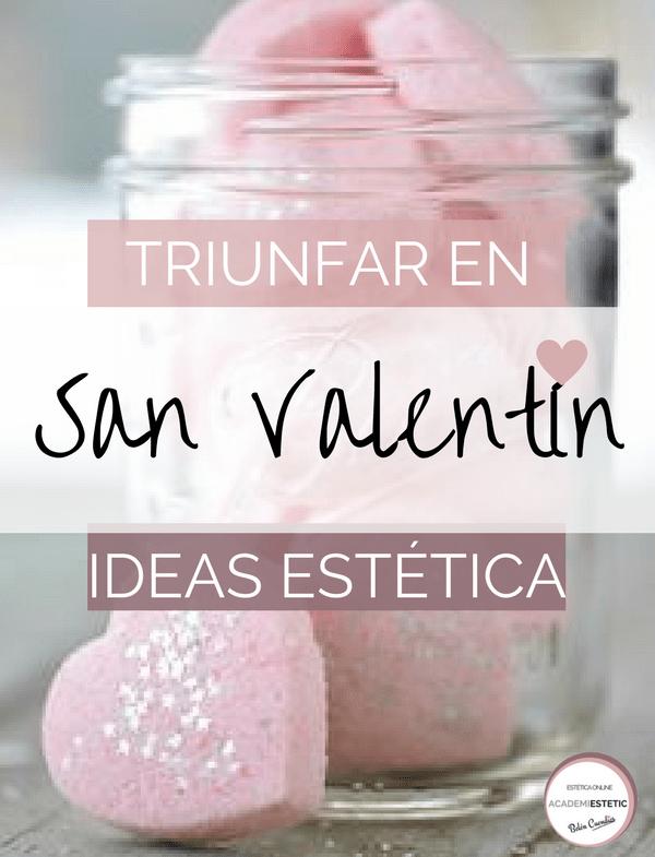 IDEAS PARA TRIUNFAR EN SAN VALENTIN, ESTÉTICA