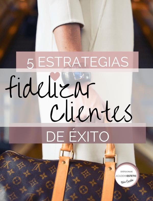 5 ESTRATEGIAS DE ÉXITO PARA FIDELIZAR CLIENTES