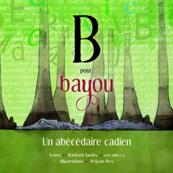 Un abécédaire cadien B pour Bayou de Richard Guidry et ses ami.e.s, illustré par Réjean Roy. Gracieuseté.