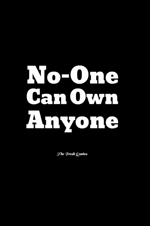 no-one-can-own-anyone