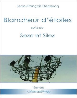 """""""Blancheur d'étoiles suivi de Sexe et Silex"""" de Jean-François Declercq"""