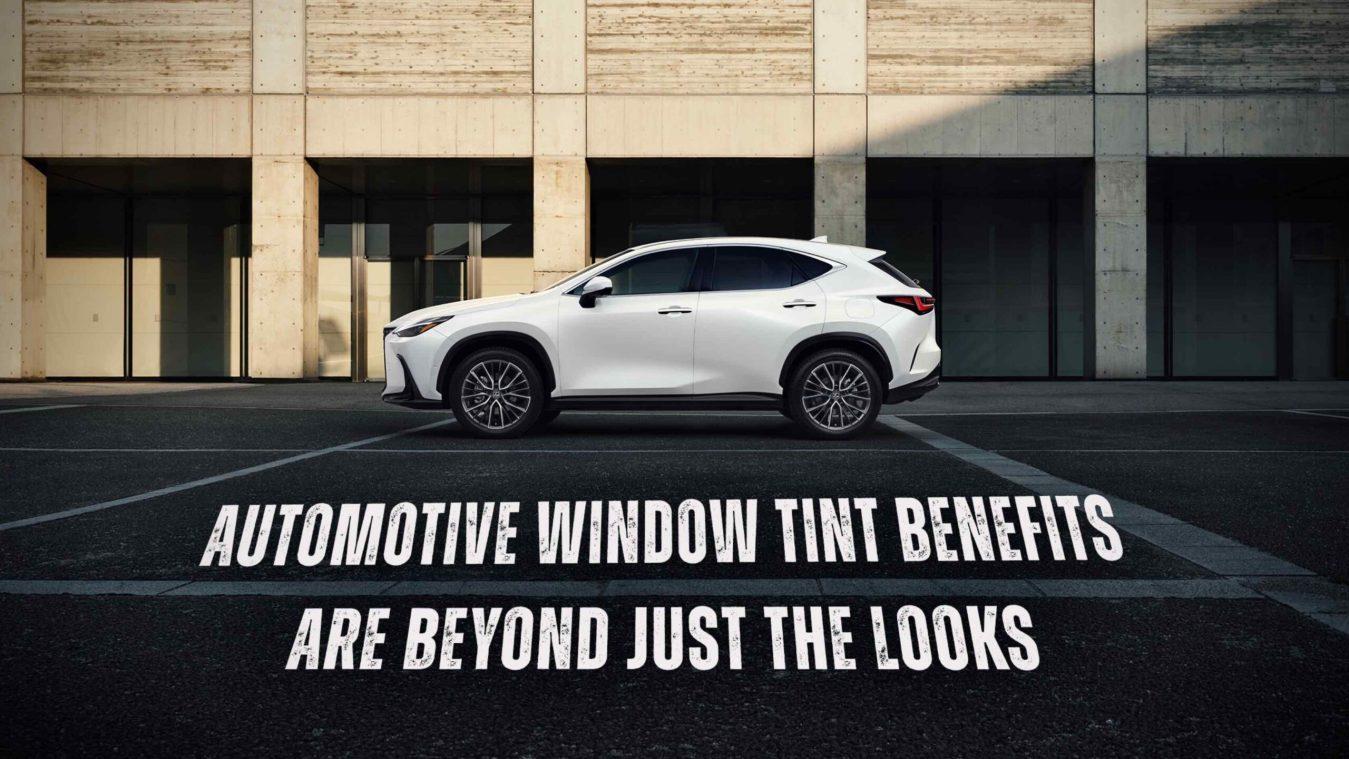 Automotive Window Tint Benefits Are Beyond Just The Looks - Automotive Window Tinting in the York, Pennsylvania area