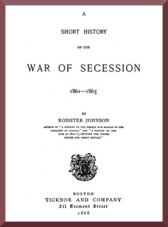 A Short History of the War of Secession, 1861-1865 - Rossiter Johnson