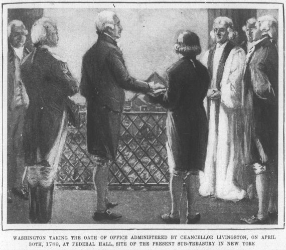 Washington taking the oath of office administered by Chancellor Livingston, on April 30th, 1789, at Federal Hall, site of the sub-Treasury in New York.