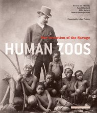 <i>Human Zoos. The Invention of the Savage</i>