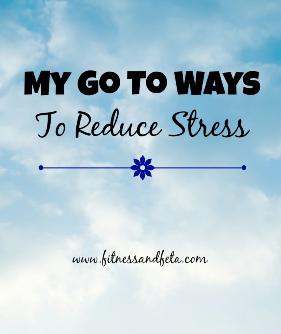 My Go To Ways to Reduce Stress