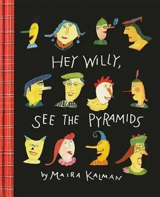Hey Willy, See The Pyramids by Maria Kalman