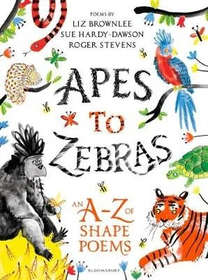 Apes to Zebras: An A-Z of Shape Poems by Roger Stevens, Liz Brownlee & Sue Hardy-Dawson