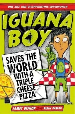 Iguana Boy Saves The World With A Triple Cheese Pizza by James Bishop ill. Rikin Parekh