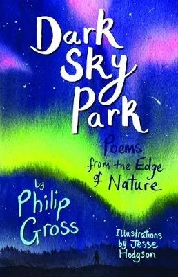 Dark Sky Park, Poems from the Edge of Nature by Philip Gross ill. Jesse Hodgson