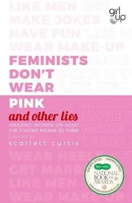 Feminists Don't Wear Pink (And Other Lies) compiled by Scarlett Curtis