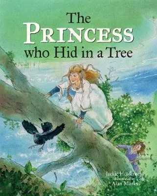 The Princess Who Hid In A tree by Jackie Holderness ill Alan Marks