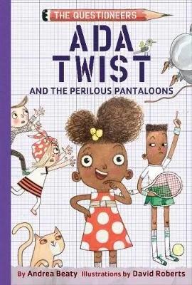 Ada Twist and the Perilous Pantaloons by Andrea Beaty ill. David Roberts