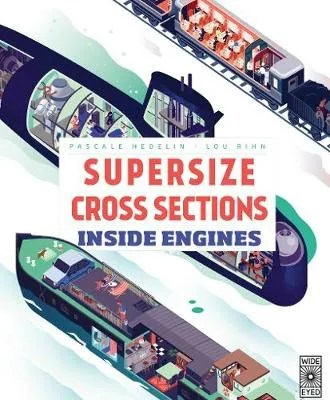 Supersize Cross Sections: Inside Engines by Pascale Hedelin ill. Lou Rihn