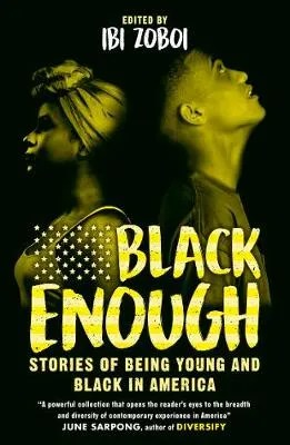 Black Enough: Stories of Being Young & Black in America ed. Ibi Zoboi