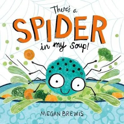 There's A Spider In My Soup by Megan Brewis