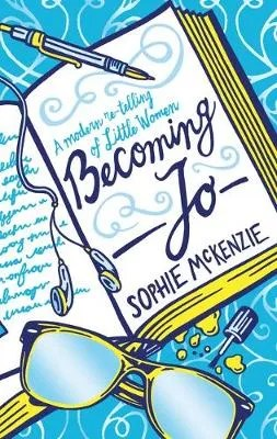 Becoming Jo: A Modern Retelling of Little Women by Sophie McKenzie