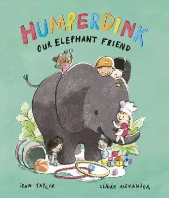 Humperdink, Our Elephant Friend by Sean Taylor ill. Claire Alexander