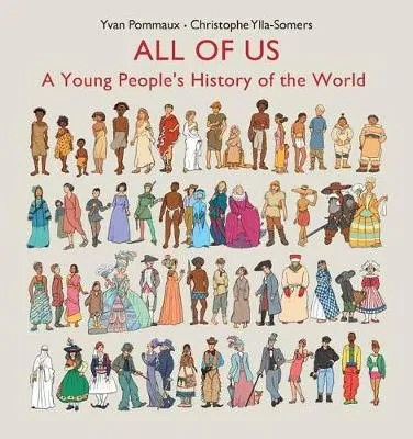 All Of Us – A Young People's History Of The World by Yvan Pommaux & Christophe Ylla-Somers ill. Yvan Pommaux tr. Anna Lehmann