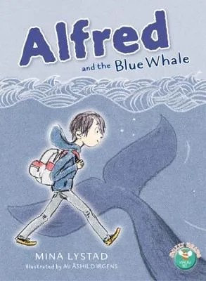 Alfred And The Blue Whale by Mina Lystad ill. Ashild Irgens tr. Sian Mackie