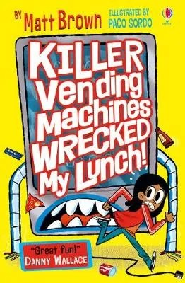 Killer Vending Machines Wrecked My Lunch by Matt Brown ill. Paco Sordo