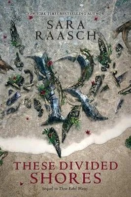 These Divided Shores – These Rebel Waves 2 by Sara Raasch