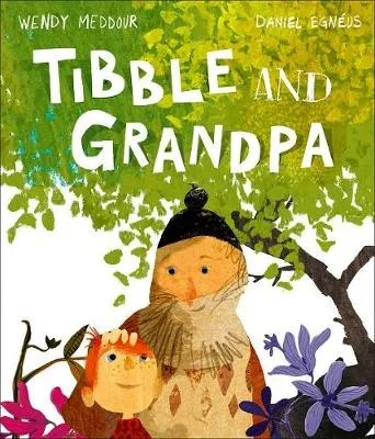 Tibble And Grandpa by Wendy Meddour ill. Daniel Egneus