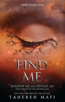 Find Me – Shadow Me, Reveal Me by Tahereh Mafi